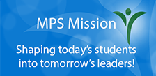 MPS Mission statement: Shaping today's students into tomorrow's leaders!