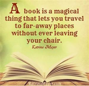 A book is a magical thing that lets you travel to far-away places without every leaving your chair.