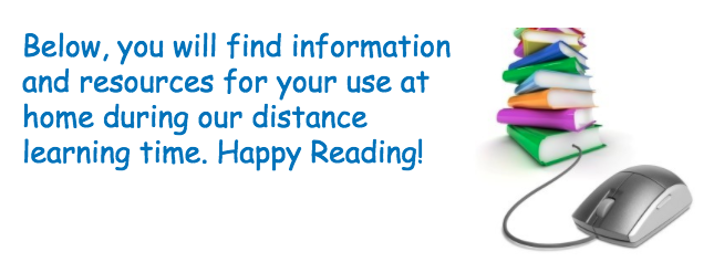 Below you will find information and resources for your use at home during our distance learning time. Happy Reading!